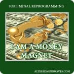 I am a money magnet subliminal