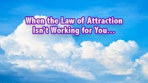why the law of attraction isn't working for you