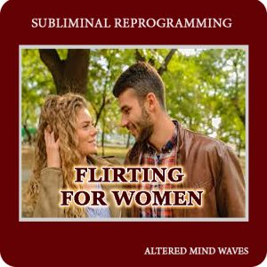 Flirting For Women Subliminal Program
