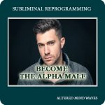 Become The Alpha Male Subliminal